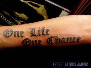 One-life-one-chance-tattoo-by-Xpose-Tattoos-Jaipur-India